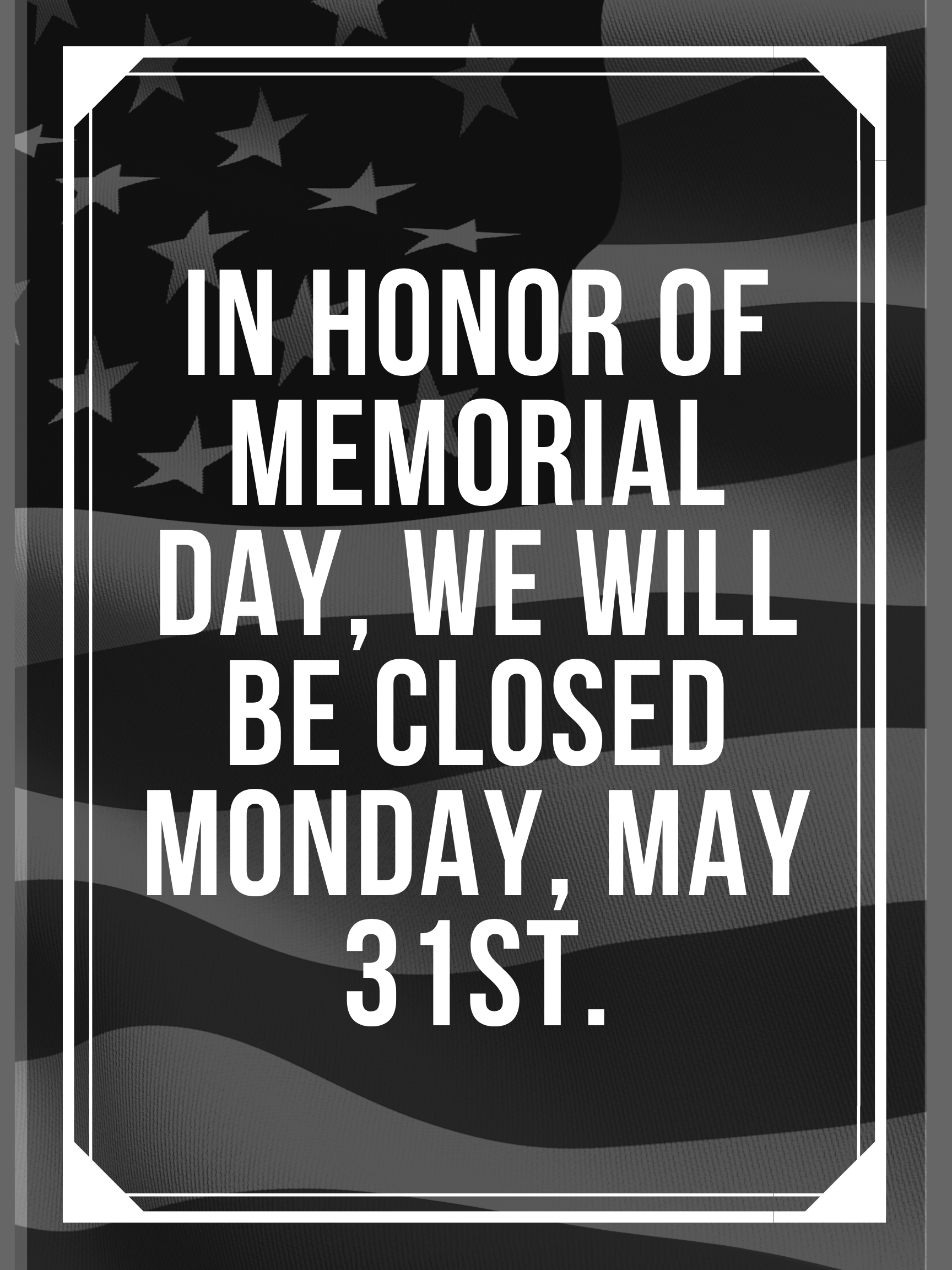 Closed Monday, May 31st in Observance of Memorial Day